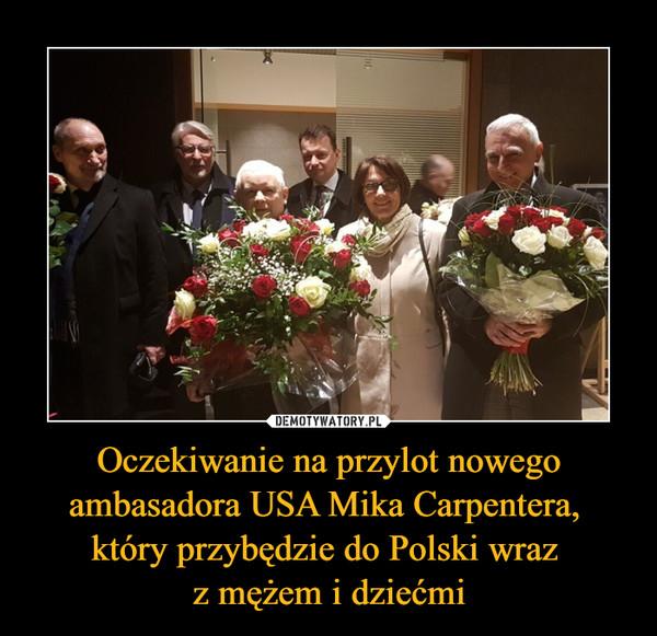 Oczekiwanie na przylot nowego ambasadora USA Mika Carpentera, który przybędzie do Polski wraz z mężem i dziećmi –