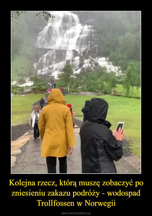 Kolejna rzecz, którą muszę zobaczyć po zniesieniu zakazu podróży - wodospad Trollfossen w Norwegii –