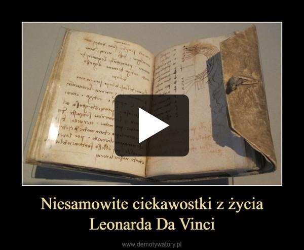 Niesamowite ciekawostki z życia Leonarda Da Vinci –