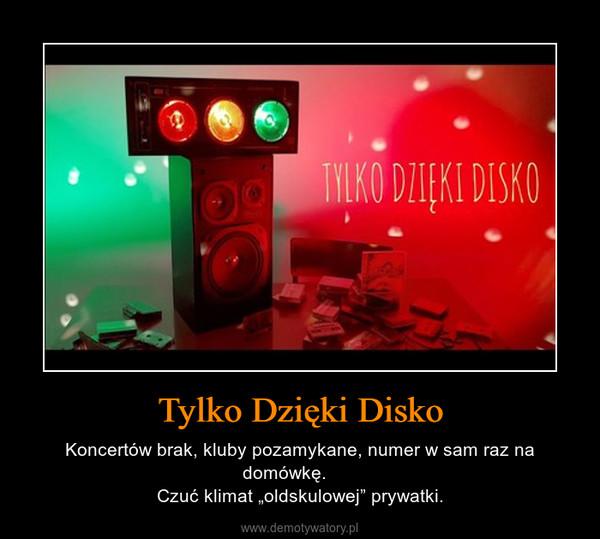 """Tylko Dzięki Disko – Koncertów brak, kluby pozamykane, numer w sam raz na domówkę.      Czuć klimat """"oldskulowej"""" prywatki."""