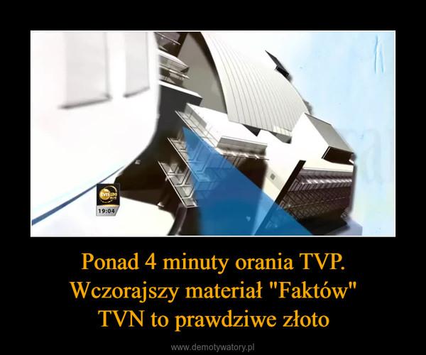 """Ponad 4 minuty orania TVP.Wczorajszy materiał """"Faktów""""TVN to prawdziwe złoto –"""