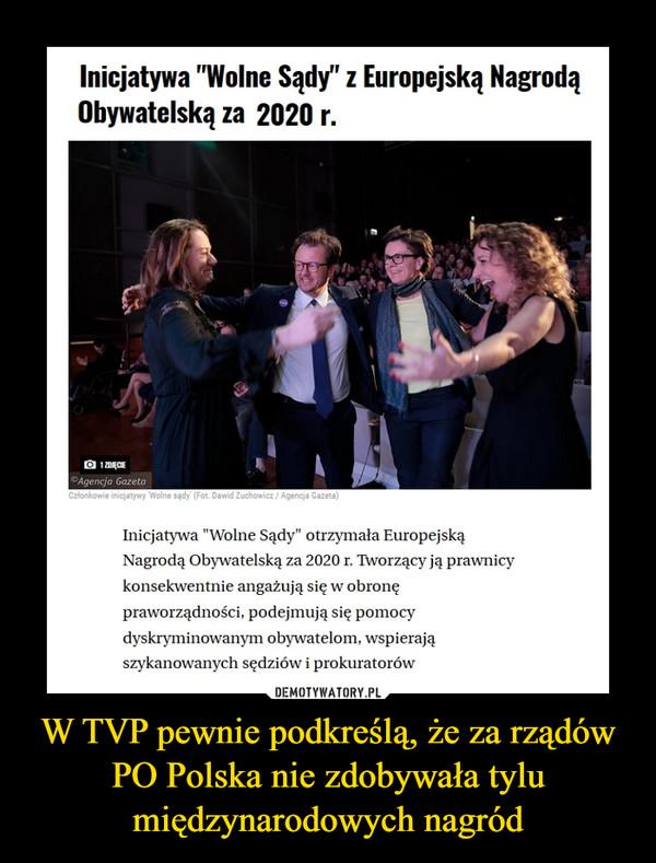 """W TVP pewnie podkreślą, że za rządów PO Polska nie zdobywała tylu międzynarodowych nagród –  Inicjatywa """"Wolne Sądy"""" z Europejską NagrodąObywatelską za 2020 r.Inicjatywa """"Wolne Sądy"""" otrzymała EuropejskąNagrodą Obywatelską za 2020 r. Ttoorzący ją prawnicykonsekwentnie angażują się w obronępraworządności, podejmują się pomocydyskryminowanym obywatelom, wspierająszykanowanych sędziów i prokuratorów"""