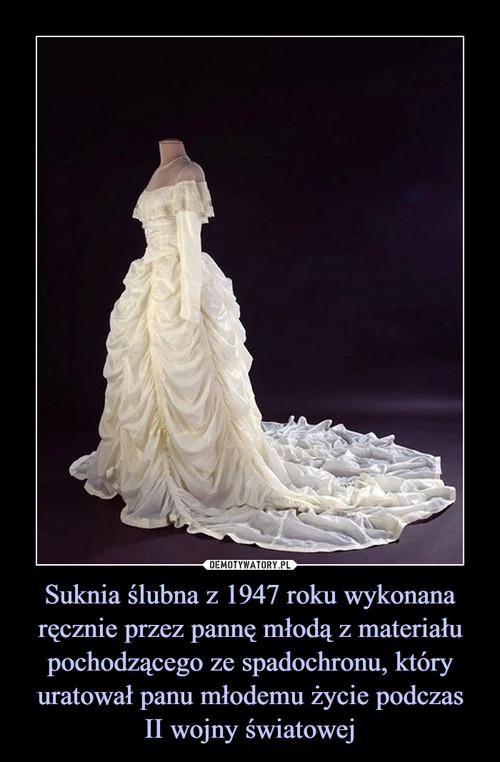 Suknia ślubna z 1947 roku wykonana ręcznie przez pannę młodą z materiału pochodzącego ze spadochronu, który uratował panu młodemu życie podczas II wojny światowej