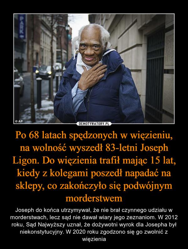 Po 68 latach spędzonych w więzieniu,na wolność wyszedł 83-letni Joseph Ligon. Do więzienia trafił mając 15 lat, kiedy z kolegami poszedł napadać na sklepy, co zakończyło się podwójnym morderstwem – Joseph do końca utrzymywał, że nie brał czynnego udziału w morderstwach, lecz sąd nie dawał wiary jego zeznaniom. W 2012 roku, Sąd Najwyższy uznał, że dożywotni wyrok dla Josepha był niekonstytucyjny. W 2020 roku zgodzono się go zwolnić z więzienia