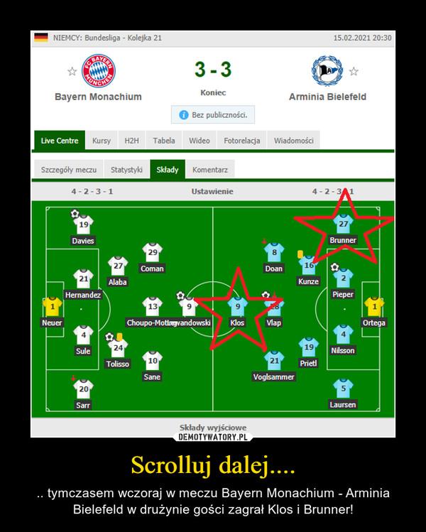 Scrolluj dalej.... – .. tymczasem wczoraj w meczu Bayern Monachium - Arminia Bielefeld w drużynie gości zagrał Klos i Brunner!