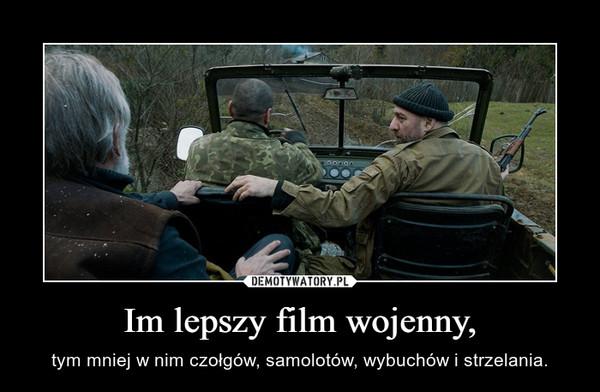 Im lepszy film wojenny, – tym mniej w nim czołgów, samolotów, wybuchów i strzelania.