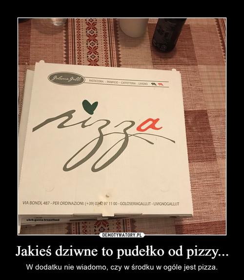 Jakieś dziwne to pudełko od pizzy...