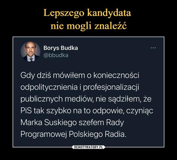 –  Borys Budka@bbudkaGdy dziś mówiłem o koniecznościodpolitycznienia i profesjonalizacjipublicznych mediów, nie sądziłem, żePiS tak szybko na to odpowie, czyniącMarka Suskiego szefem RadyProgramowej Polskiego Radia.