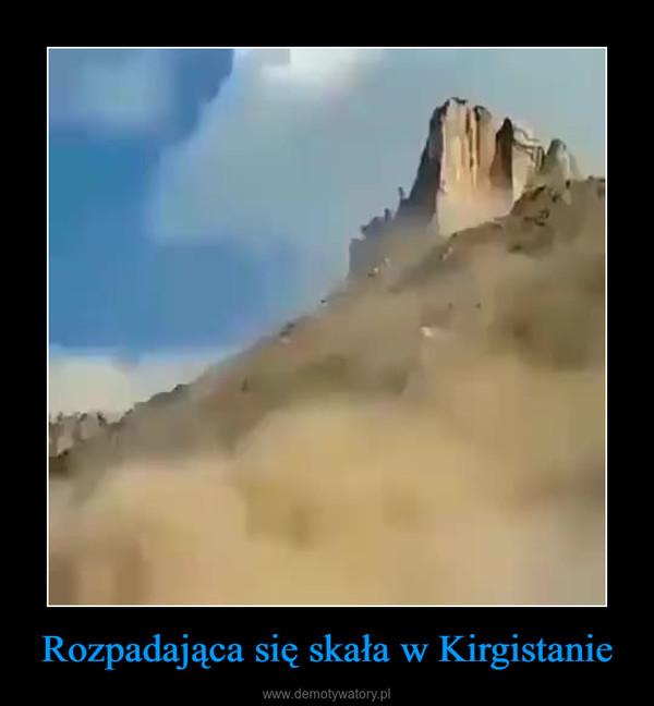 Rozpadająca się skała w Kirgistanie –