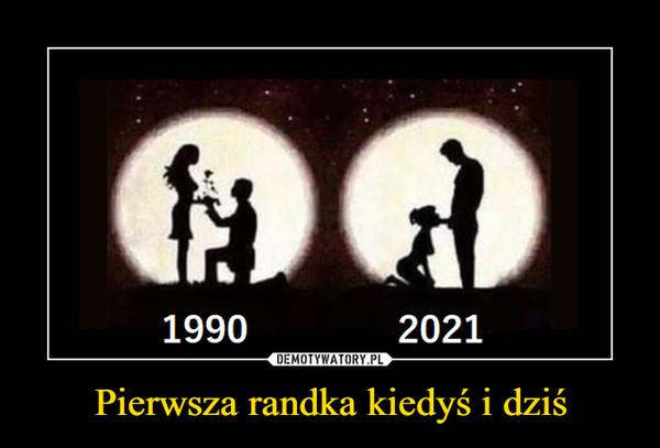 Pierwsza randka kiedyś i dziś –