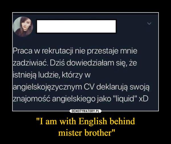 """""""I am with English behind mister brother"""" –  Praca w rekrutacji nie przestaje mniezadziwiać. Dziś dowiedziałam się, żeistnieją ludzie, którzy wangielskojęzycznym CV deklarują swojąznajomość angielskiego jako """"liquid"""" xD"""
