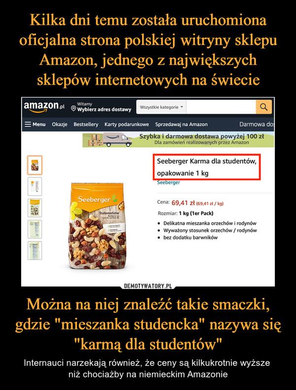 """Można na niej znaleźć takie smaczki, gdzie """"mieszanka studencka"""" nazywa się """"karmą dla studentów"""" – Internauci narzekają również, że ceny są kilkukrotnie wyższe niż chociażby na niemieckim Amazonie"""