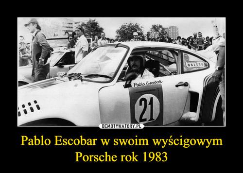 Pablo Escobar w swoim wyścigowym Porsche rok 1983