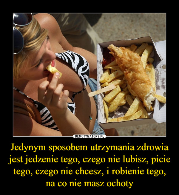 Jedynym sposobem utrzymania zdrowia jest jedzenie tego, czego nie lubisz, picie tego, czego nie chcesz, i robienie tego, na co nie masz ochoty –