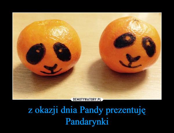 z okazji dnia Pandy prezentuję Pandarynki –