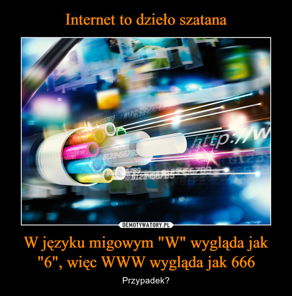 """W języku migowym """"W"""" wygląda jak """"6"""", więc WWW wygląda jak 666 – Przypadek?"""