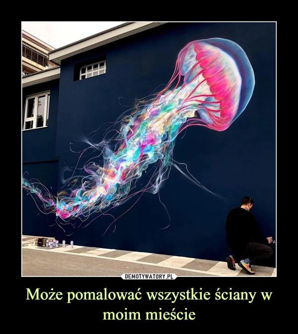 Może pomalować wszystkie ściany w moim mieście –