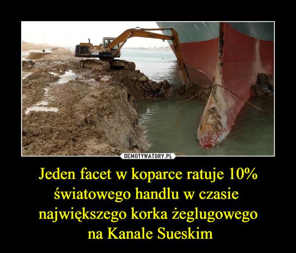 Jeden facet w koparce ratuje 10% światowego handlu w czasie  największego korka żeglugowego na Kanale Sueskim –
