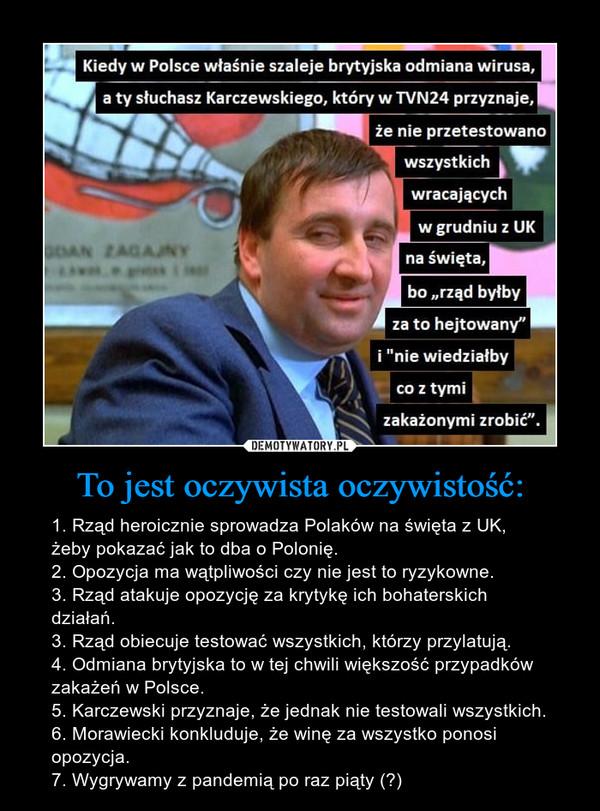 To jest oczywista oczywistość: – 1. Rząd heroicznie sprowadza Polaków na święta z UK, żeby pokazać jak to dba o Polonię.2. Opozycja ma wątpliwości czy nie jest to ryzykowne.3. Rząd atakuje opozycję za krytykę ich bohaterskich działań.3. Rząd obiecuje testować wszystkich, którzy przylatują.4. Odmiana brytyjska to w tej chwili większość przypadków zakażeń w Polsce.5. Karczewski przyznaje, że jednak nie testowali wszystkich.6. Morawiecki konkluduje, że winę za wszystko ponosi opozycja.7. Wygrywamy z pandemią po raz piąty (?) Kiedy w Polsce właśnie szaleje brytyjska odmiana wirusa, a ty słuchasz Karczewskiego, który w TVN24 przyznaje, że nie przetestowano wszystkich wracających w grudniu z UK na święta, bo rząd byłby za to hejtowany i nie wiedziałby co z tymi zakażonymi zrobić