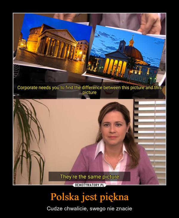 Polska jest piękna – Cudze chwalicie, swego nie znacie