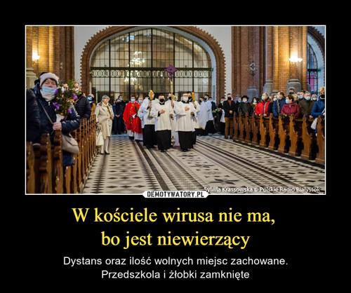 W kościele wirusa nie ma,  bo jest niewierzący
