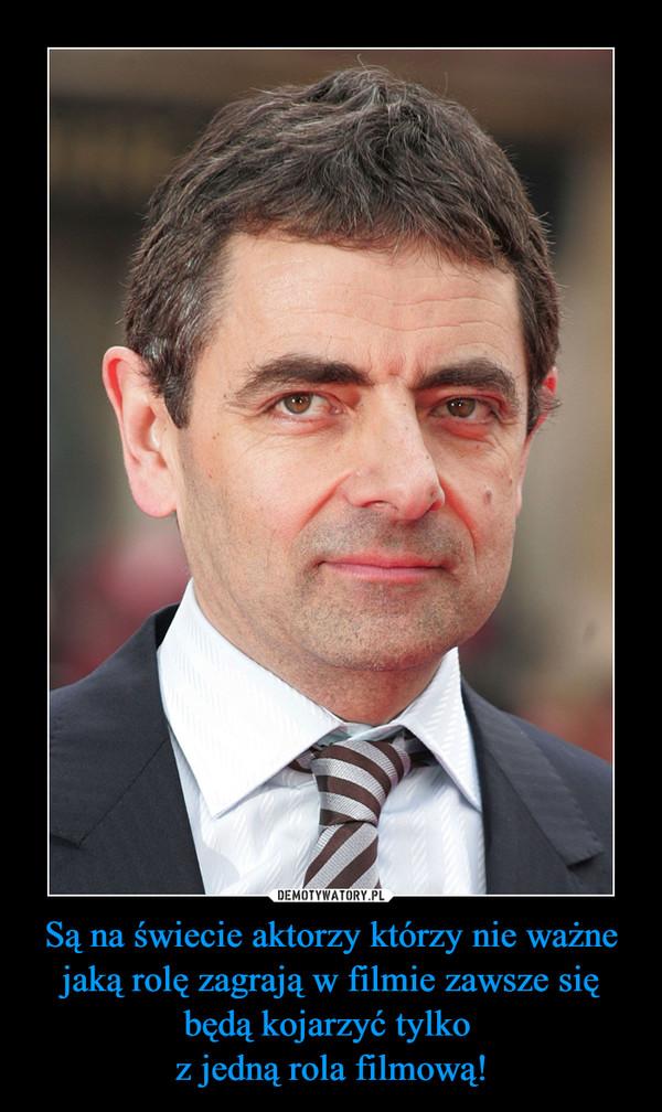 Są na świecie aktorzy którzy nie ważne jaką rolę zagrają w filmie zawsze się będą kojarzyć tylko z jedną rola filmową! –