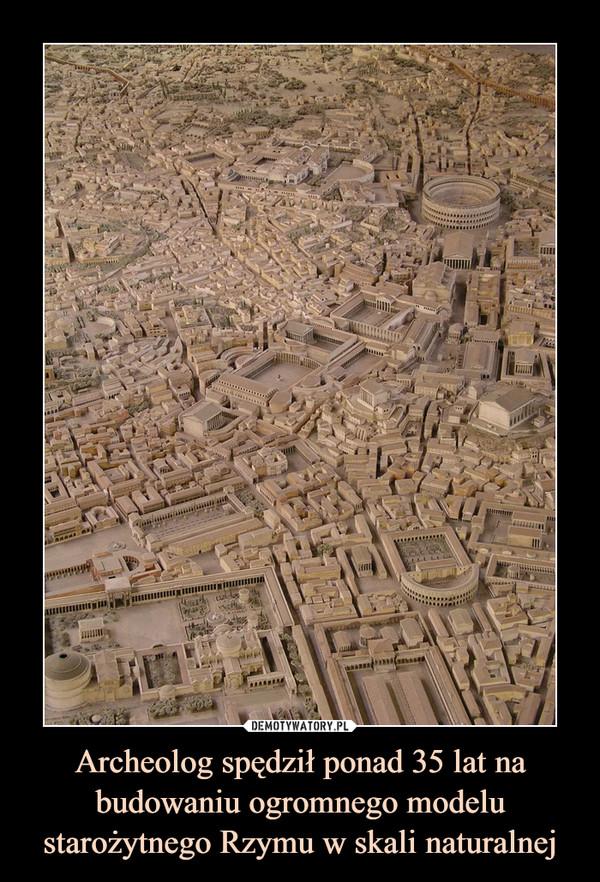 Archeolog spędził ponad 35 lat na budowaniu ogromnego modelu starożytnego Rzymu w skali naturalnej –