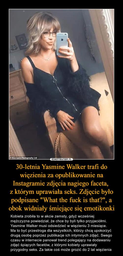 """30-letnia Yasmine Walker trafi do więzienia za opublikowanie na Instagramie zdjęcia nagiego faceta,  z którym uprawiała seks. Zdjęcie było podpisane """"What the fuck is that?"""", a obok widniały śmiejące się emotikonki"""
