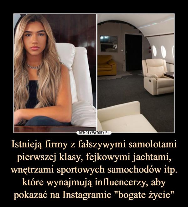 """Istnieją firmy z fałszywymi samolotami pierwszej klasy, fejkowymi jachtami, wnętrzami sportowych samochodów itp. które wynajmują influencerzy, aby pokazać na Instagramie """"bogate życie"""" –"""