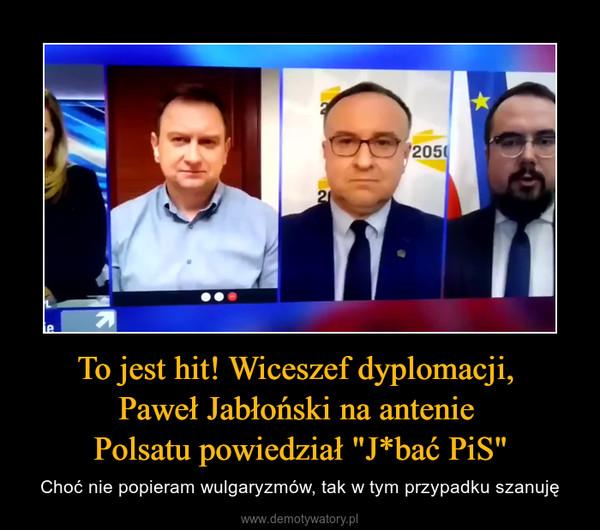 """To jest hit! Wiceszef dyplomacji, Paweł Jabłoński na antenie Polsatu powiedział """"J*bać PiS"""" – Choć nie popieram wulgaryzmów, tak w tym przypadku szanuję"""