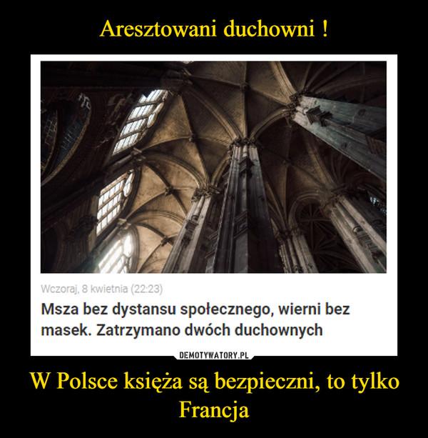 W Polsce księża są bezpieczni, to tylko Francja –