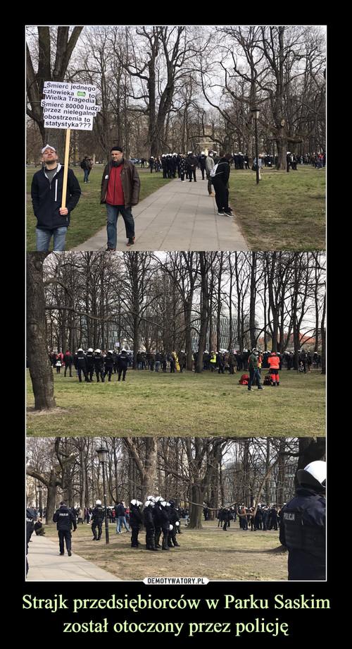Strajk przedsiębiorców w Parku Saskim został otoczony przez policję
