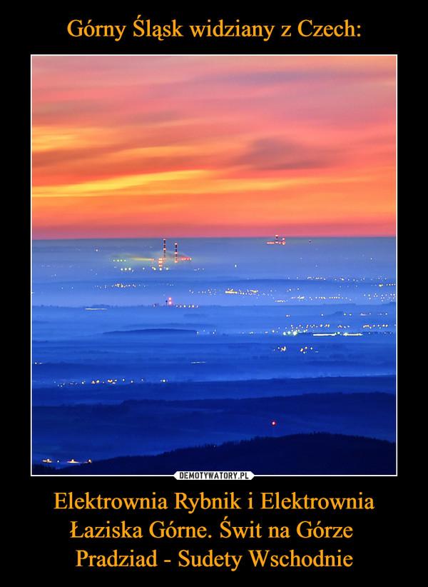 Elektrownia Rybnik i Elektrownia Łaziska Górne. Świt na Górze Pradziad - Sudety Wschodnie –