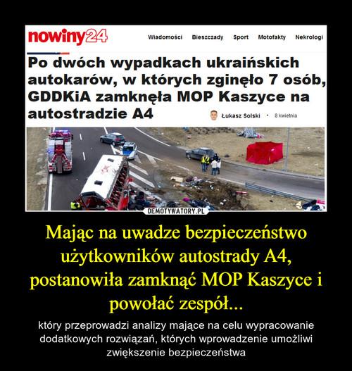 Mając na uwadze bezpieczeństwo użytkowników autostrady A4, postanowiła zamknąć MOP Kaszyce i powołać zespół...