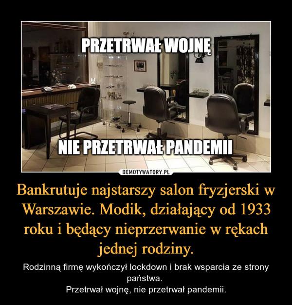 Bankrutuje najstarszy salon fryzjerski w Warszawie. Modik, działający od 1933 roku i będący nieprzerwanie w rękach jednej rodziny. – Rodzinną firmę wykończył lockdown i brak wsparcia ze strony państwa. Przetrwał wojnę, nie przetrwał pandemii.