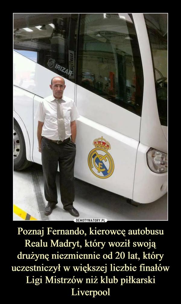 Poznaj Fernando, kierowcę autobusu Realu Madryt, który woził swoją drużynę niezmiennie od 20 lat, który uczestniczył w większej liczbie finałów Ligi Mistrzów niż klub piłkarski Liverpool –