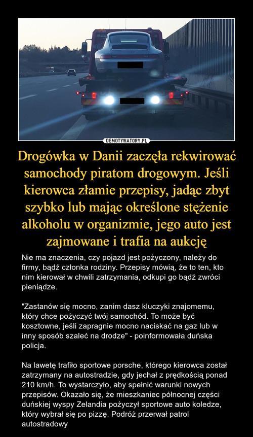 Drogówka w Danii zaczęła rekwirować samochody piratom drogowym. Jeśli kierowca złamie przepisy, jadąc zbyt szybko lub mając określone stężenie alkoholu w organizmie, jego auto jest zajmowane i trafia na aukcję