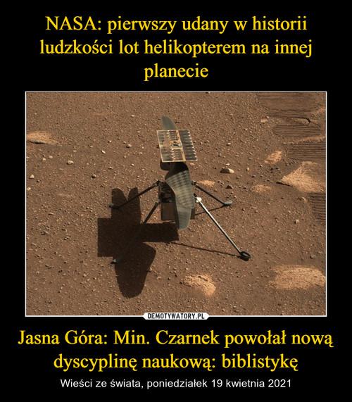 NASA: pierwszy udany w historii ludzkości lot helikopterem na innej planecie Jasna Góra: Min. Czarnek powołał nową dyscyplinę naukową: biblistykę
