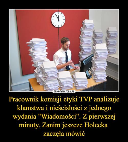 """Pracownik komisji etyki TVP analizuje kłamstwa i nieścisłości z jednego wydania """"Wiadomości"""". Z pierwszej minuty. Zanim jeszcze Holecka  zaczęła mówić"""
