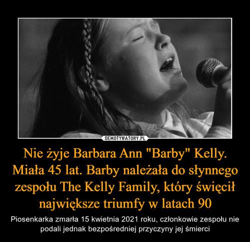 """Nie żyje Barbara Ann """"Barby"""" Kelly. Miała 45 lat. Barby należała do słynnego zespołu The Kelly Family, który święcił największe triumfy w latach 90"""