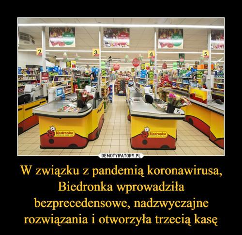W związku z pandemią koronawirusa, Biedronka wprowadziła bezprecedensowe, nadzwyczajne rozwiązania i otworzyła trzecią kasę
