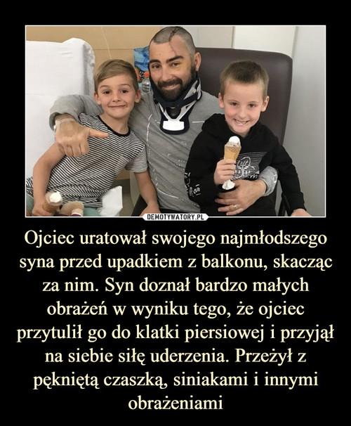 Ojciec uratował swojego najmłodszego syna przed upadkiem z balkonu, skacząc za nim. Syn doznał bardzo małych obrażeń w wyniku tego, że ojciec przytulił go do klatki piersiowej i przyjął na siebie siłę uderzenia. Przeżył z pękniętą czaszką, siniakami i innymi obrażeniami