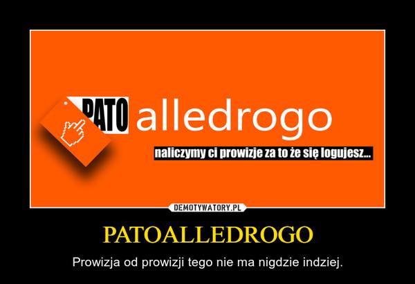 PATOALLEDROGO – Prowizja od prowizji tego nie ma nigdzie indziej.