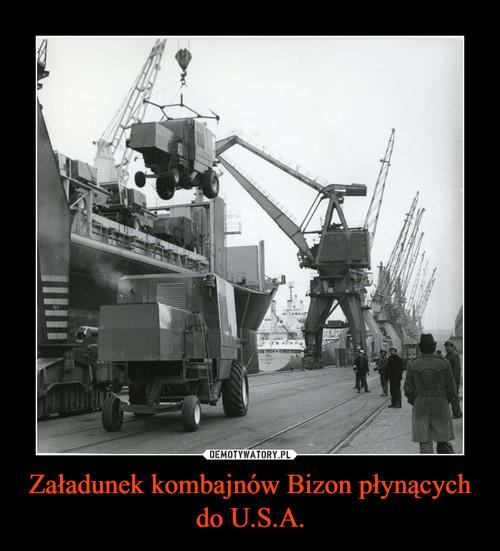 Załadunek kombajnów Bizon płynących do U.S.A.