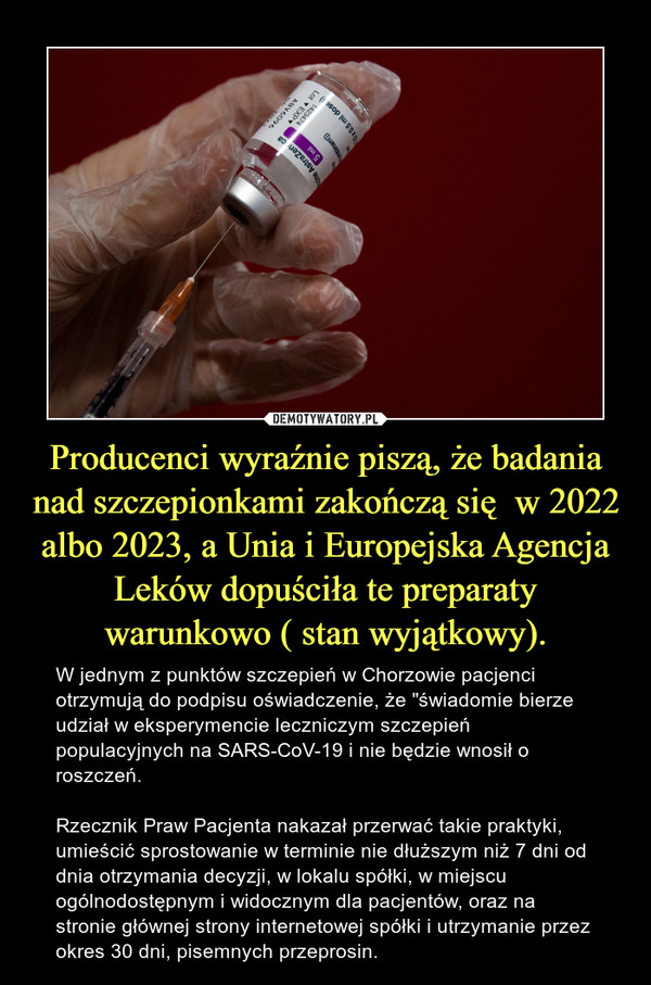 """Producenci wyraźnie piszą, że badania nad szczepionkami zakończą się  w 2022 albo 2023, a Unia i Europejska Agencja Leków dopuściła te preparaty warunkowo ( stan wyjątkowy). – W jednym z punktów szczepień w Chorzowie pacjenci otrzymują do podpisu oświadczenie, że """"świadomie bierze udział w eksperymencie leczniczym szczepień populacyjnych na SARS-CoV-19 i nie będzie wnosił o roszczeń. Rzecznik Praw Pacjenta nakazał przerwać takie praktyki,  umieścić sprostowanie w terminie nie dłuższym niż 7 dni od dnia otrzymania decyzji, w lokalu spółki, w miejscu ogólnodostępnym i widocznym dla pacjentów, oraz na stronie głównej strony internetowej spółki i utrzymanie przez okres 30 dni, pisemnych przeprosin."""