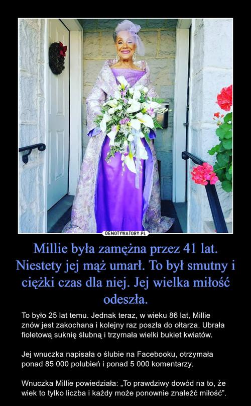 Millie była zamężna przez 41 lat. Niestety jej mąż umarł. To był smutny i ciężki czas dla niej. Jej wielka miłość odeszła.