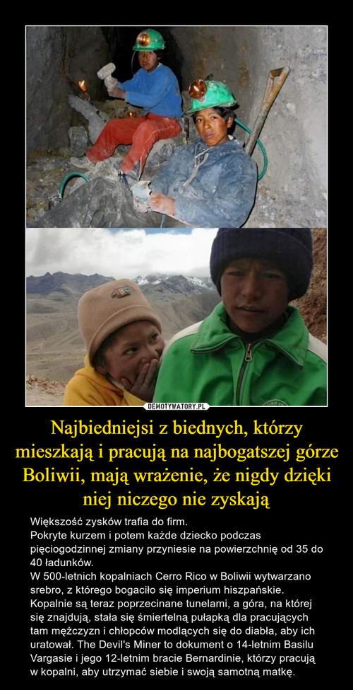 Najbiedniejsi z biednych, którzy mieszkają i pracują na najbogatszej górze Boliwii, mają wrażenie, że nigdy dzięki niej niczego nie zyskają