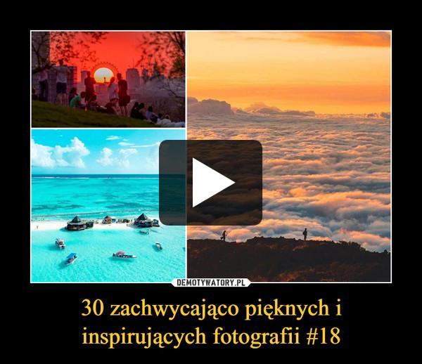 30 zachwycająco pięknych i inspirujących fotografii #18 –