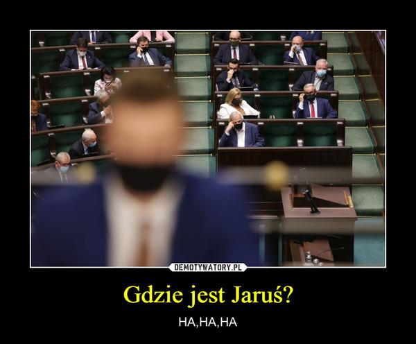 Gdzie jest Jaruś? – HA,HA,HA
