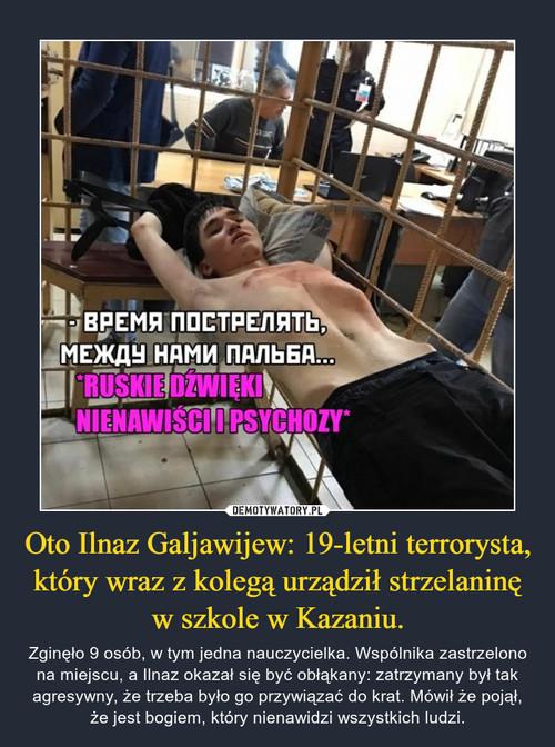 Oto Ilnaz Galjawijew: 19-letni terrorysta, który wraz z kolegą urządził strzelaninę w szkole w Kazaniu.